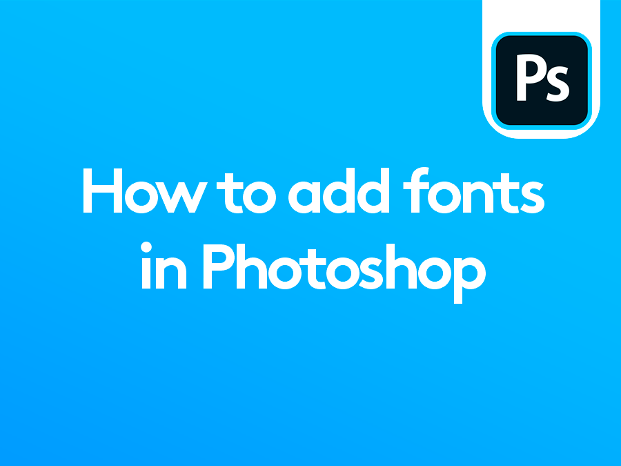 How to add fonts in Photoshop