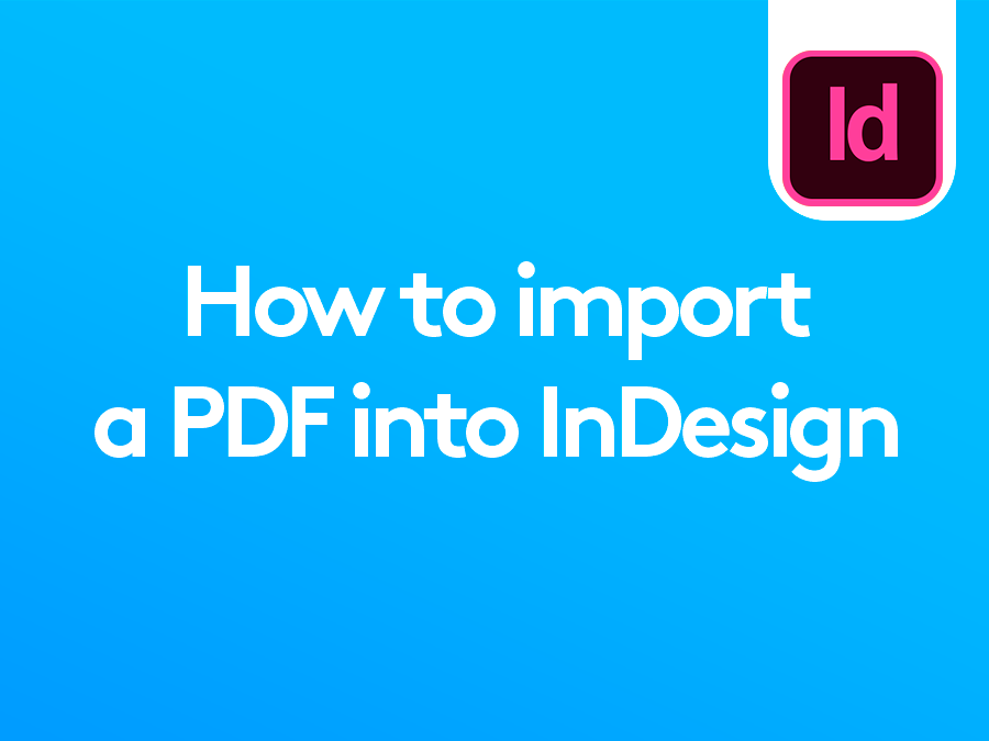 How to import a PDF into InDesign