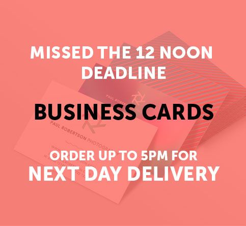 Missed the 12 Noon Deadline? - Business Cards Missed the 12 Noon Deadline?